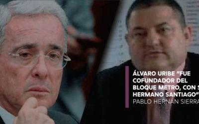 Exparamilitar Pablo Hernán Sierra asegura que Álvaro Uribe fue cofundador del Bloque Metro, junto a su hermano Santiago Uribe
